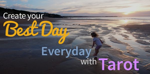 Create Your Best Day, Every Day, withTarot