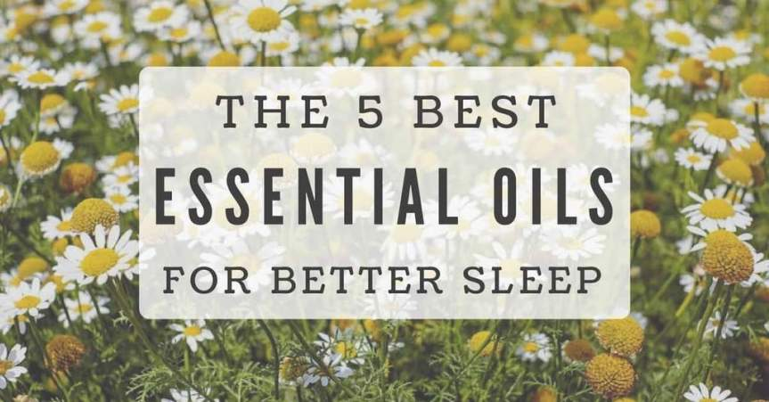 Our Five Favorite Essential Oils for a Healthy Sleep