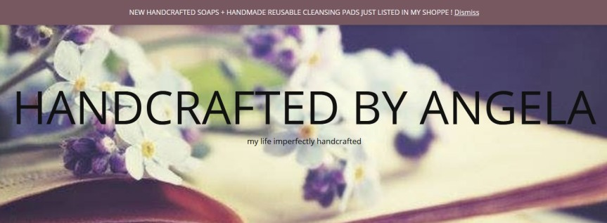 handcrafted by Angela – my life imperfectly handcrafted